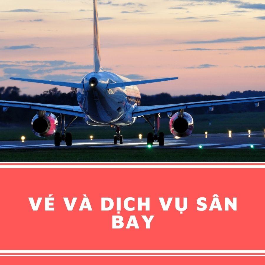 vé và dịch vụ sân bay